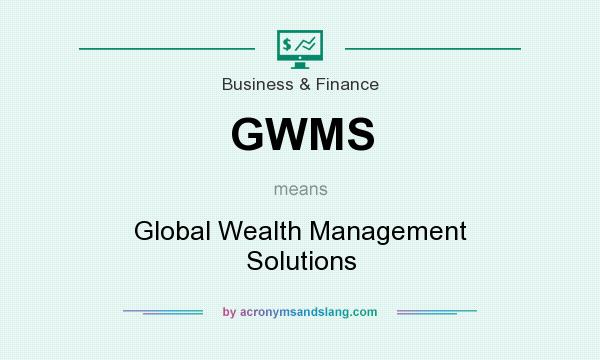 What does GWMS mean? It stands for Global Wealth Management Solutions