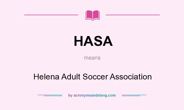 What does HASA mean? It stands for Helena Adult Soccer Association