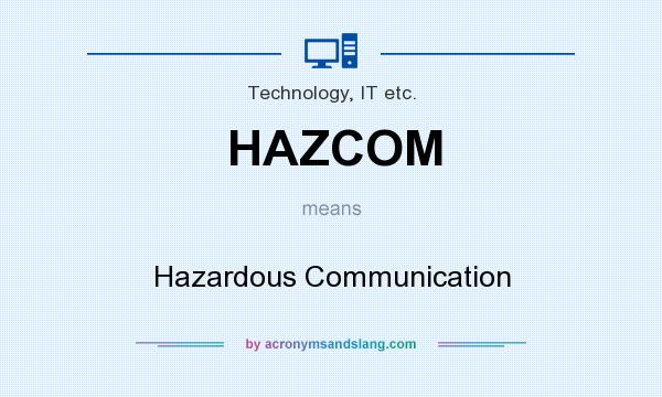 What does HAZCOM mean? It stands for Hazardous Communication