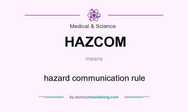 What does HAZCOM mean? It stands for hazard communication rule