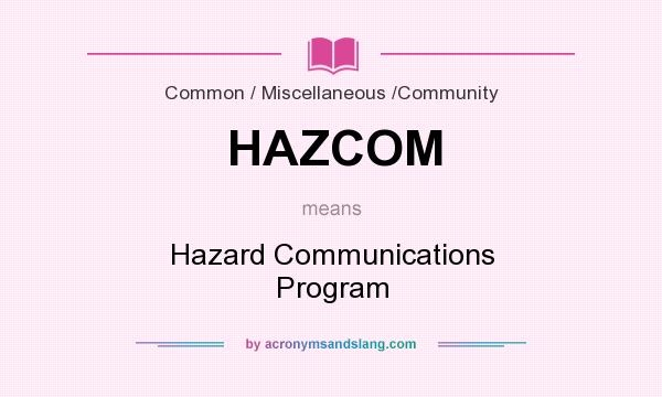 What does HAZCOM mean? It stands for Hazard Communications Program