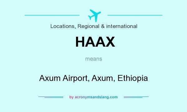 What does HAAX mean? It stands for Axum Airport, Axum, Ethiopia