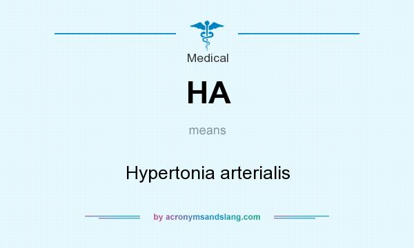 What does HA mean? It stands for Hypertonia arterialis