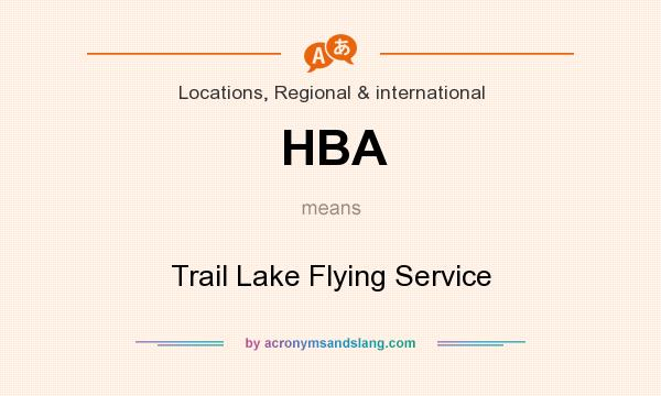 What does HBA mean? It stands for Trail Lake Flying Service