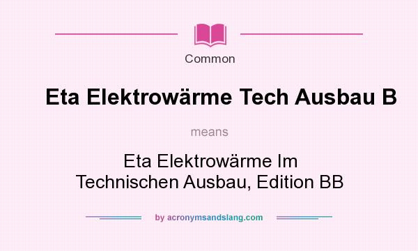 What does Eta Elektrow�rme Tech Ausbau B mean? It stands for Eta Elektrow�rme Im Technischen Ausbau, Edition BB