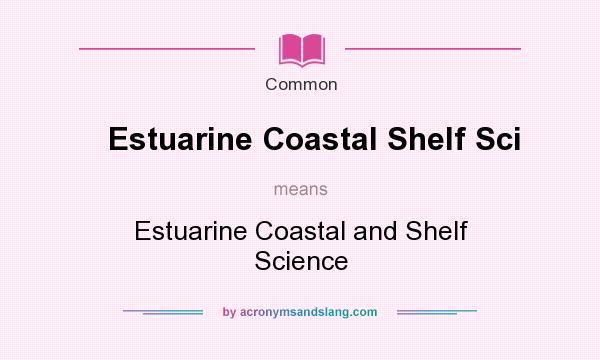 What does Estuarine Coastal Shelf Sci mean? It stands for Estuarine Coastal and Shelf Science