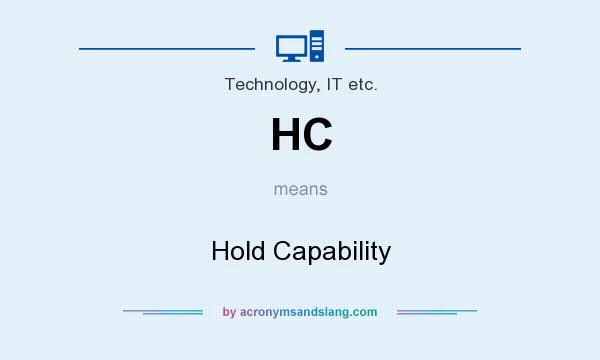 What does HC mean? It stands for Hold Capability