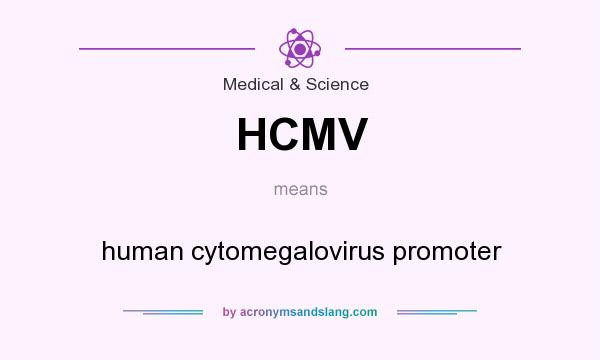 What does HCMV mean? It stands for human cytomegalovirus promoter