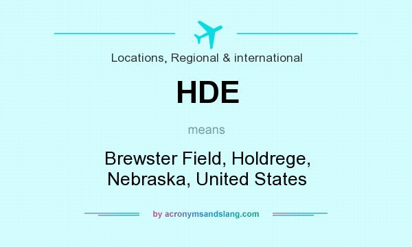 What does HDE mean? It stands for Brewster Field, Holdrege, Nebraska, United States