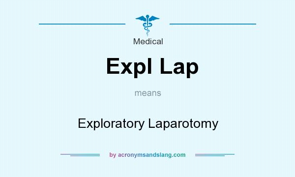 What does Expl Lap mean? It stands for Exploratory Laparotomy