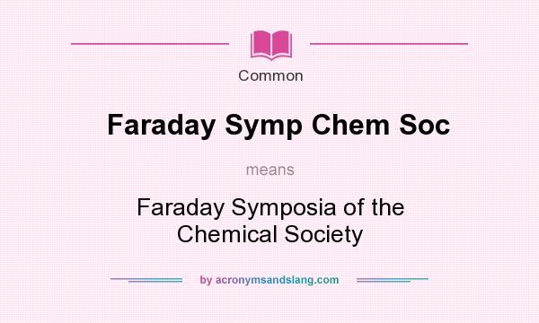 What does Faraday Symp Chem Soc mean? It stands for Faraday Symposia of the Chemical Society