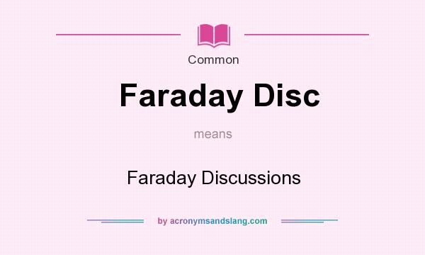What does Faraday Disc mean? It stands for Faraday Discussions