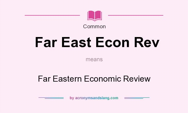 What does Far East Econ Rev mean? It stands for Far Eastern Economic Review
