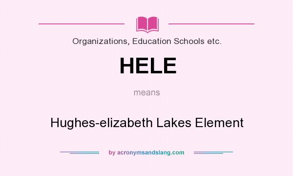 What does HELE mean? It stands for Hughes-elizabeth Lakes Element