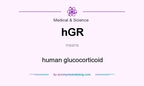 What does hGR mean? It stands for human glucocorticoid