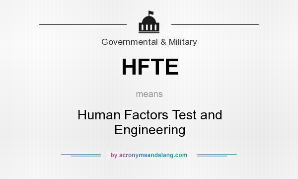 What does HFTE mean? It stands for Human Factors Test and Engineering