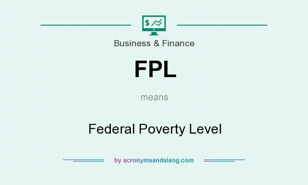 What does FPL mean? It stands for Federal Poverty Level