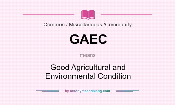 What does GAEC mean? It stands for Good Agricultural and Environmental Condition