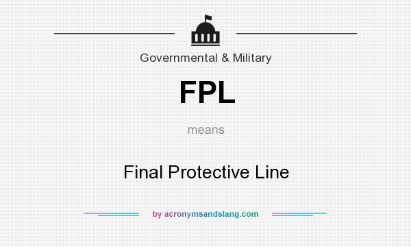 What does FPL mean? It stands for Final Protective Line