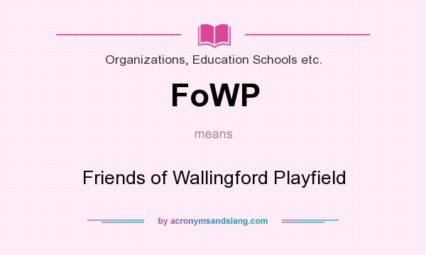 What does FoWP mean? It stands for Friends of Wallingford Playfield