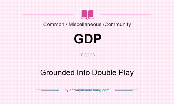 What does GDP mean? It stands for Grounded Into Double Play