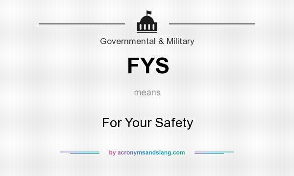 What does FYS mean? It stands for For Your Safety