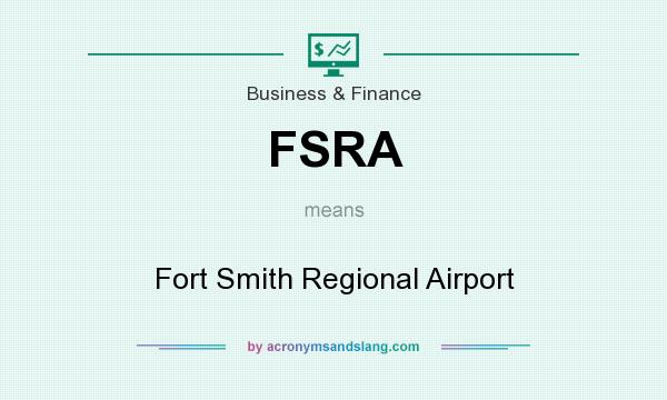What does FSRA mean? It stands for Fort Smith Regional Airport