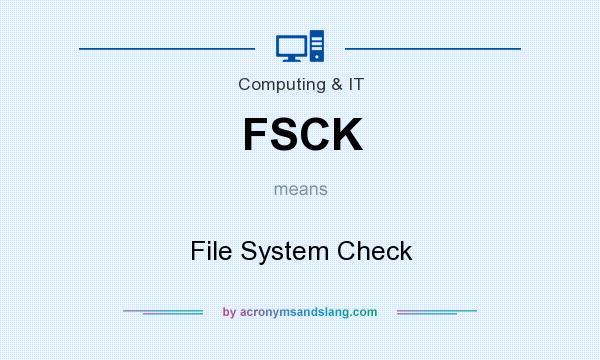 What does FSCK mean? It stands for File System Check