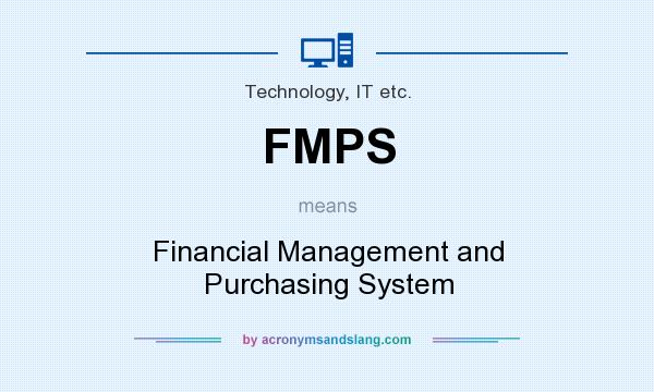 What does FMPS mean? It stands for Financial Management and Purchasing System