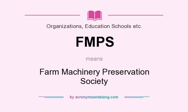 What does FMPS mean? It stands for Farm Machinery Preservation Society