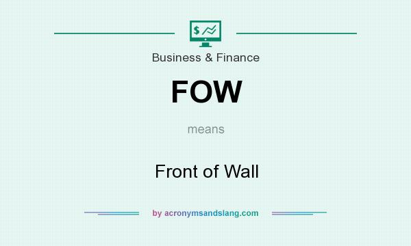 What does FOW mean? It stands for Front of Wall