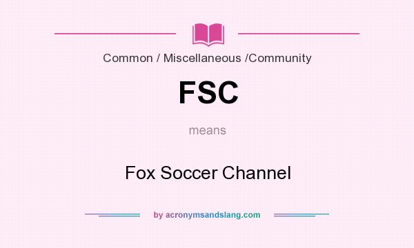 What does FSC mean? It stands for Fox Soccer Channel