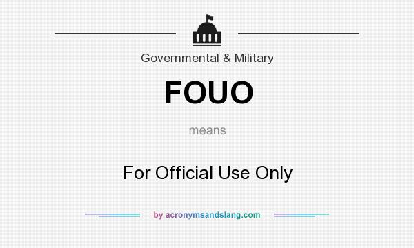 What does FOUO mean? It stands for For Official Use Only