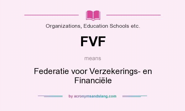 What does FVF mean? It stands for Federatie voor Verzekerings- en Financiële