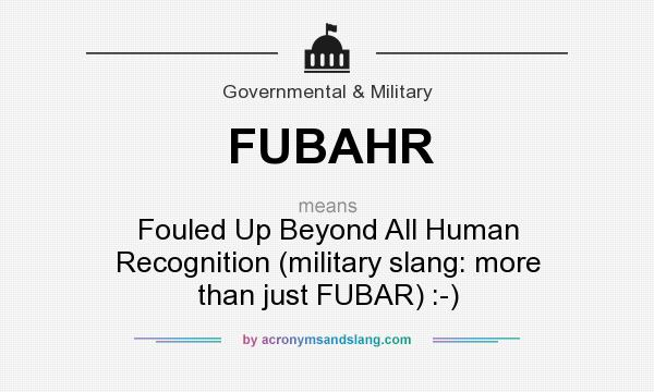 What does FUBAHR mean? It stands for Fouled Up Beyond All Human Recognition (military slang: more than just FUBAR) :-)