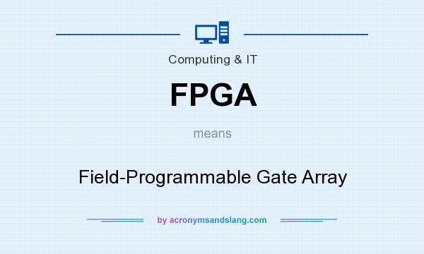 What does FPGA mean? It stands for Field-Programmable Gate Array