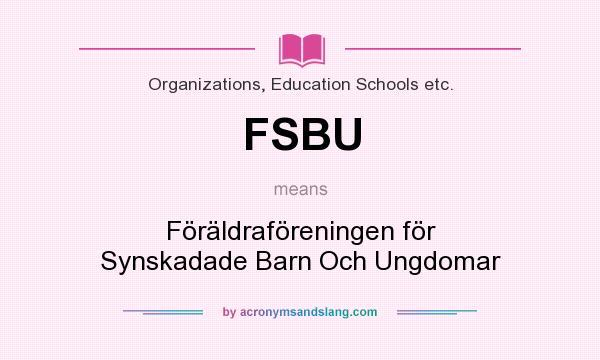 What does FSBU mean? It stands for Föräldraföreningen för Synskadade Barn Och Ungdomar