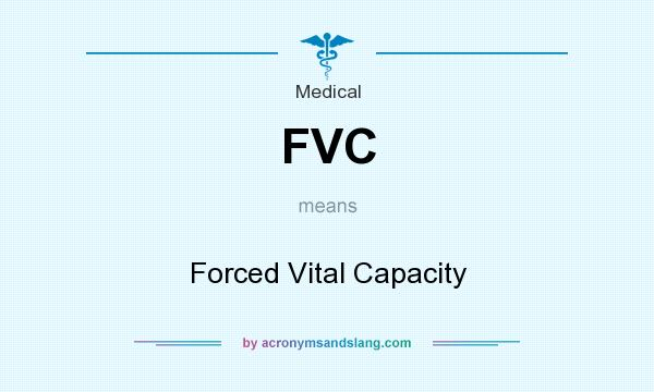 What does FVC mean? It stands for Forced Vital Capacity