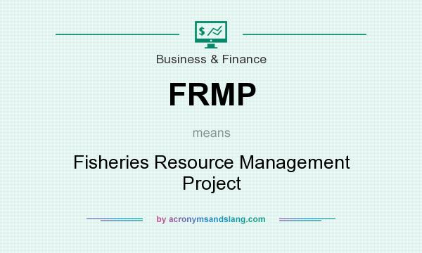 What does FRMP mean? It stands for Fisheries Resource Management Project