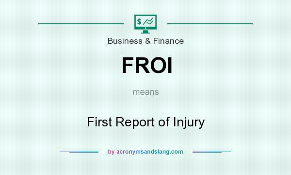 What does FROI mean? It stands for First Report of Injury