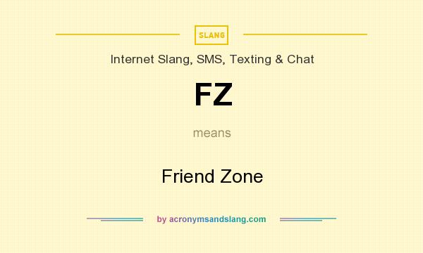 What does FZ mean? It stands for Friend Zone