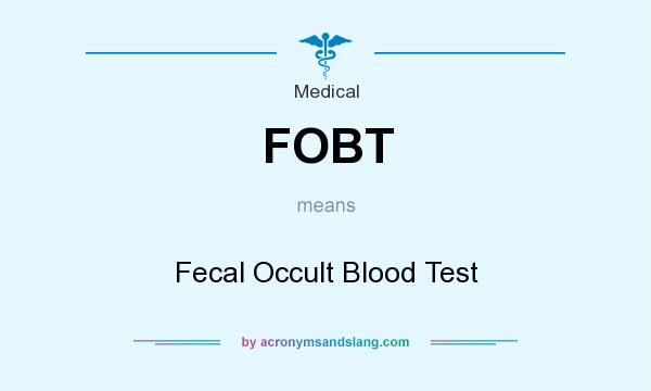 What does FOBT mean? It stands for Fecal Occult Blood Test