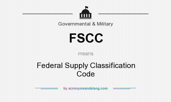 What does FSCC mean? It stands for Federal Supply Classification Code