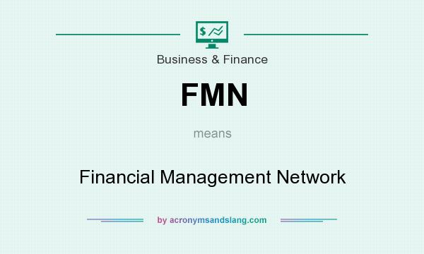 What does FMN mean? It stands for Financial Management Network