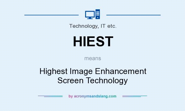 What does HIEST mean? It stands for Highest Image Enhancement Screen Technology