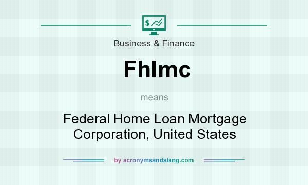 What does Fhlmc mean? It stands for Federal Home Loan Mortgage Corporation, United States