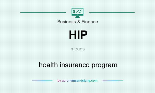 What does HIP mean? It stands for health insurance program