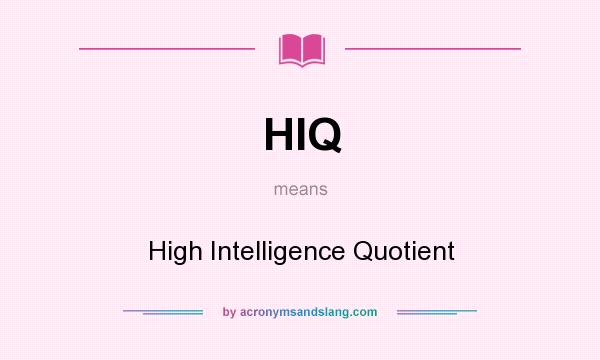 What does HIQ mean? It stands for High Intelligence Quotient
