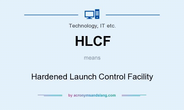What does HLCF mean? It stands for Hardened Launch Control Facility