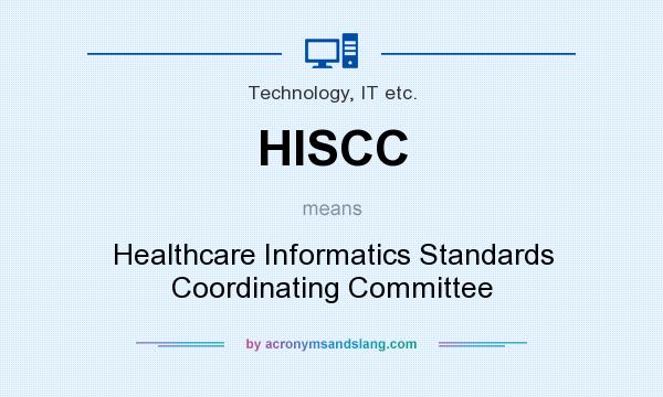 What does HISCC mean? It stands for Healthcare Informatics Standards Coordinating Committee